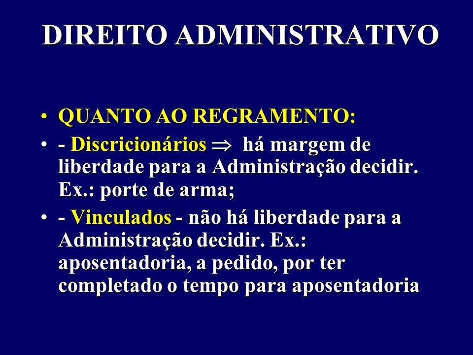 DIREITO ADMINISTRATIVO QUANTO AO REGRAMENTO:QUANTO AO REGRAMENTO: - Discricionários  há margem de liberdade para a Administração decidir.