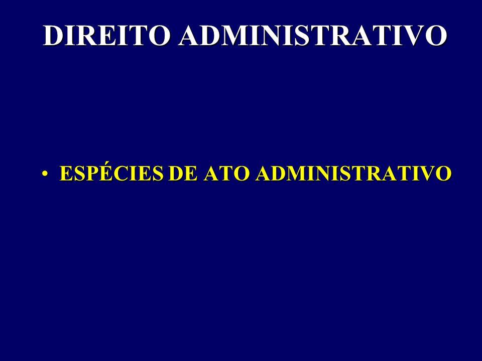 DIREITO ADMINISTRATIVO ESPÉCIES DE ATO ADMINISTRATIVOESPÉCIES DE ATO ADMINISTRATIVO