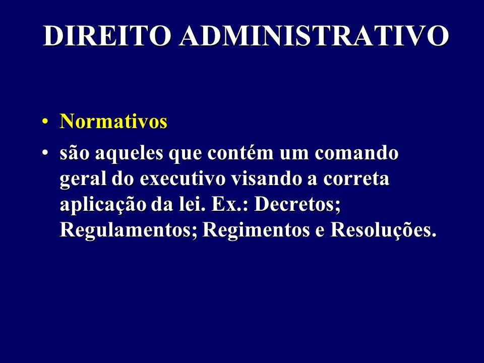DIREITO ADMINISTRATIVO NormativosNormativos são aqueles que contém um comando geral do executivo visando a correta aplicação da lei.