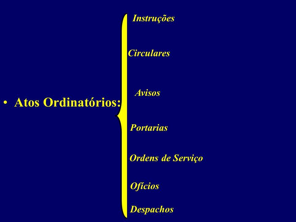 Atos Ordinatórios: Instruções Circulares Avisos Portarias Ordens de Serviço Ofícios Despachos