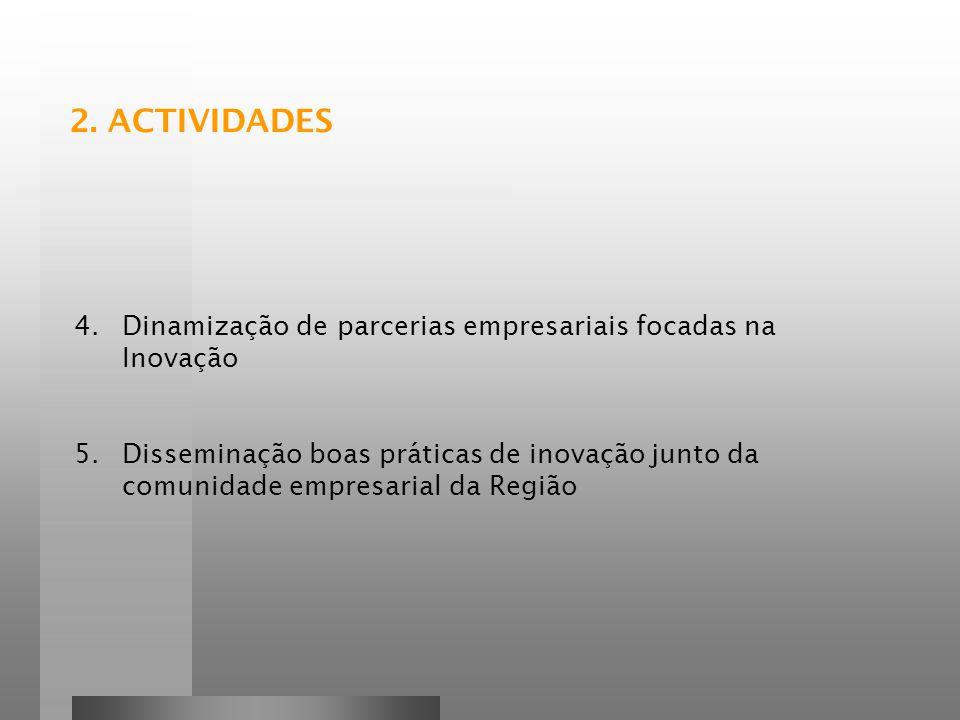 2. ACTIVIDADES 4.Dinamização de parcerias empresariais focadas na Inovação 5.Disseminação boas práticas de inovação junto da comunidade empresarial da