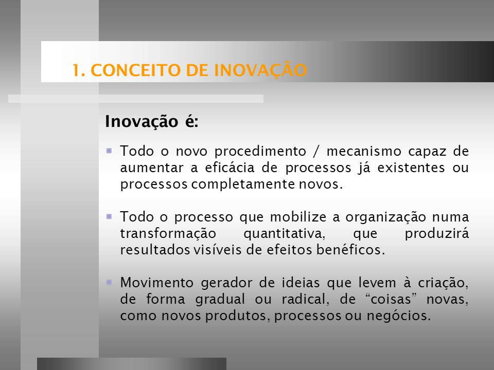 Inovar é assim: renovar e alargar a gama de produtos e serviços e dos mercados associados; criar novos métodos de produção, de aprovisionamento e de distribuição; introduzir alterações na gestão, na organização do trabalho e nas condições de trabalho, bem como nas qualificações dos trabalhadores.