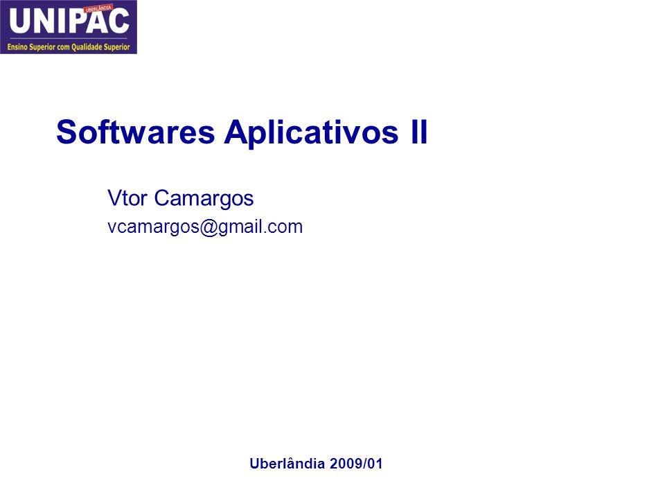 Softwares Aplicativos II Vtor Camargos vcamargos@gmail.com Uberlândia 2009/01