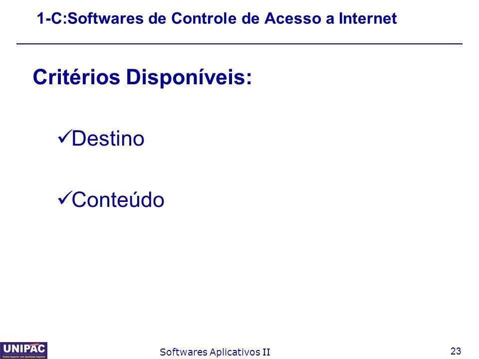 23 Softwares Aplicativos II 1-C:Softwares de Controle de Acesso a Internet Critérios Disponíveis: Destino Conteúdo