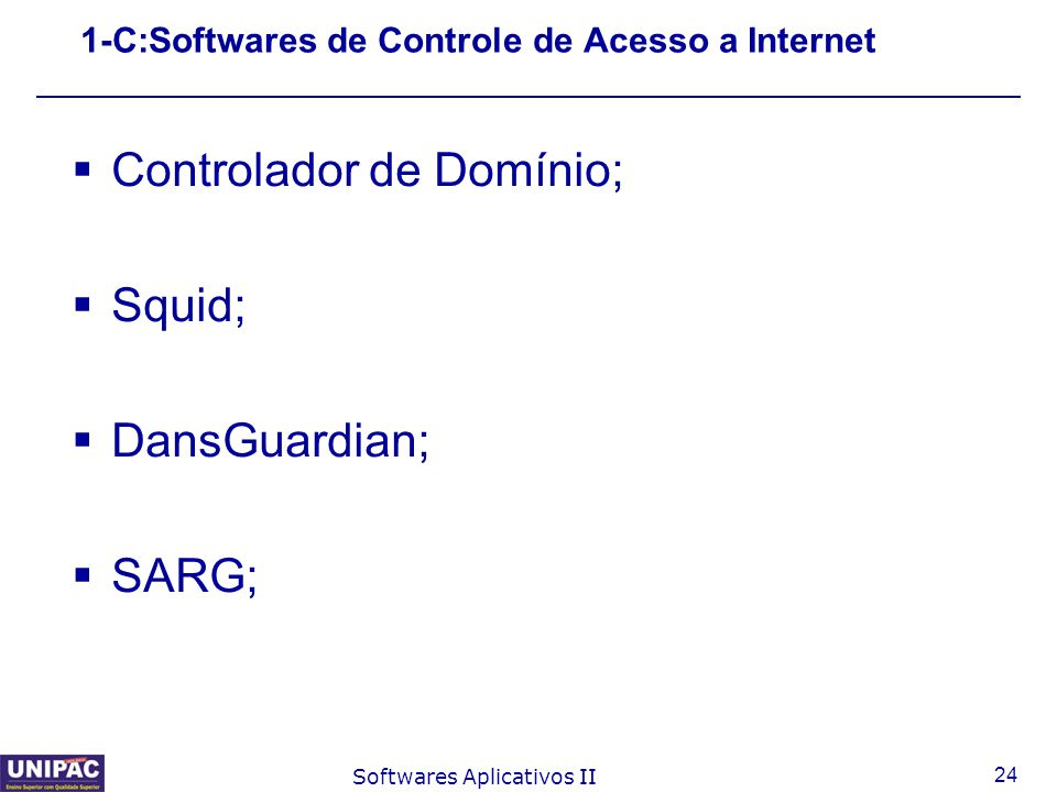 24 Softwares Aplicativos II 1-C:Softwares de Controle de Acesso a Internet  Controlador de Domínio;  Squid;  DansGuardian;  SARG;