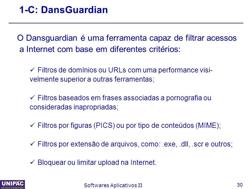 30 Softwares Aplicativos II 1-C: DansGuardian O Dansguardian é uma ferramenta capaz de filtrar acessos a Internet com base em diferentes critérios: Fi