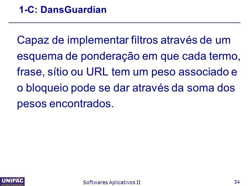 34 Softwares Aplicativos II 1-C: DansGuardian Capaz de implementar filtros através de um esquema de ponderação em que cada termo, frase, sítio ou URL