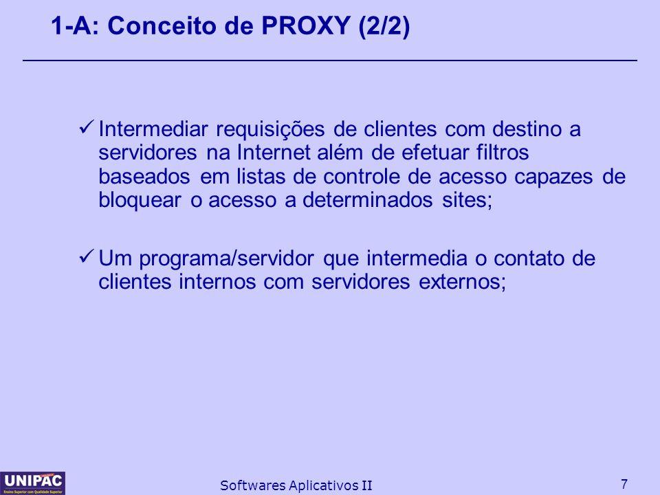 7 Softwares Aplicativos II 1-A: Conceito de PROXY (2/2) Intermediar requisições de clientes com destino a servidores na Internet além de efetuar filtr