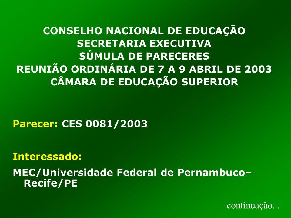 CONSELHO NACIONAL DE EDUCAÇÃO SECRETARIA EXECUTIVA SÚMULA DE PARECERES REUNIÃO ORDINÁRIA DE 7 A 9 ABRIL DE 2003 CÂMARA DE EDUCAÇÃO SUPERIOR Parecer: CES 0081/2003 Interessado: MEC/Universidade Federal de Pernambuco– Recife/PE continuação...