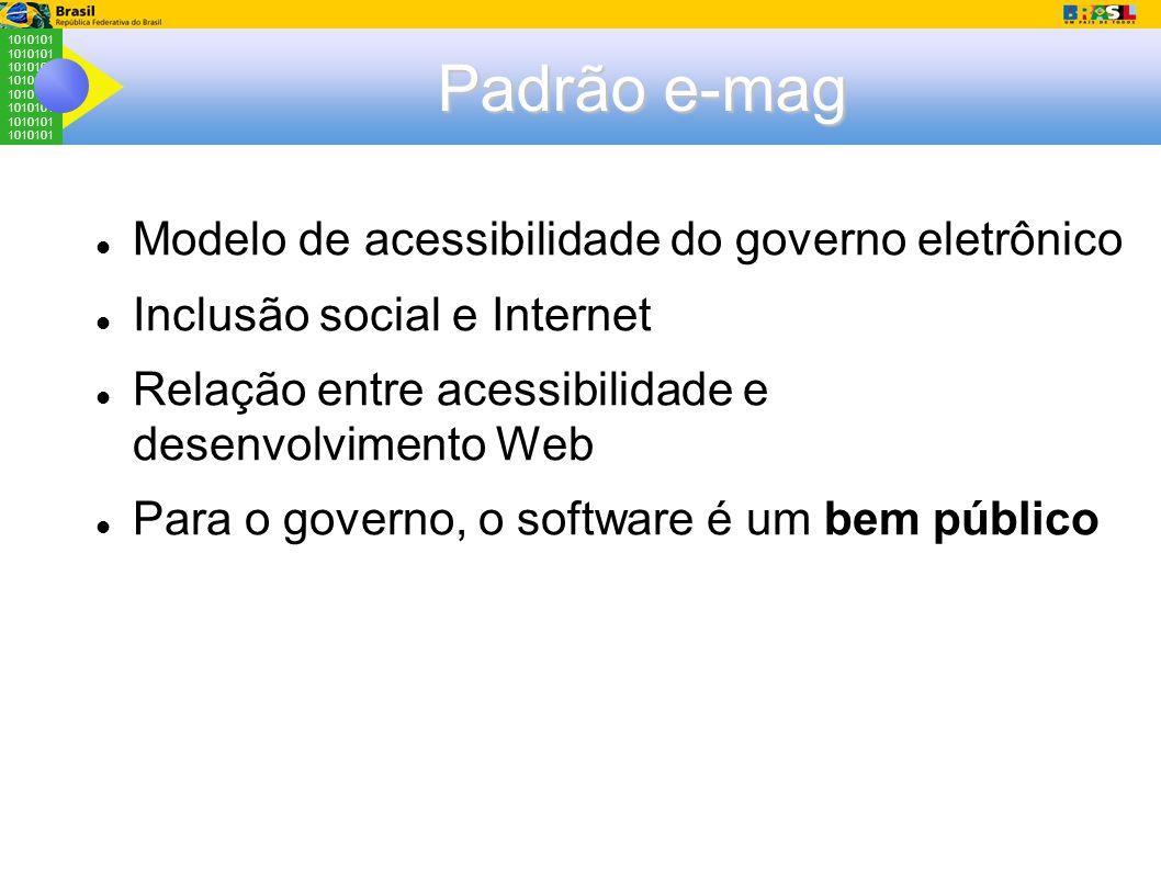 1010101 Padrão e-mag Modelo de acessibilidade do governo eletrônico Inclusão social e Internet Relação entre acessibilidade e desenvolvimento Web Para o governo, o software é um bem público