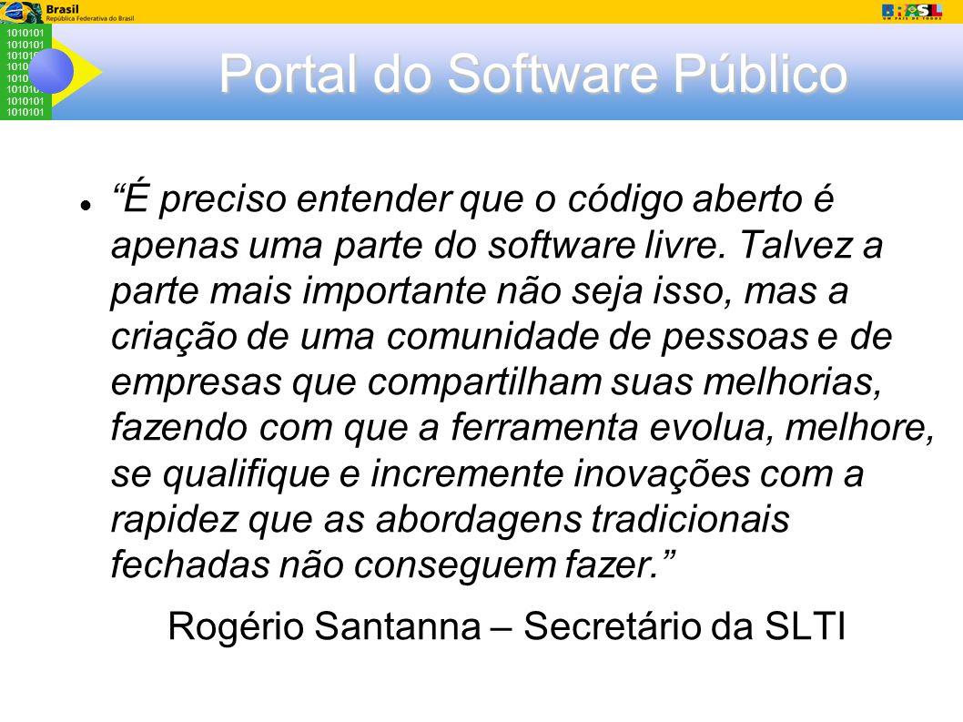 1010101 Portal do Software Público É preciso entender que o código aberto é apenas uma parte do software livre.