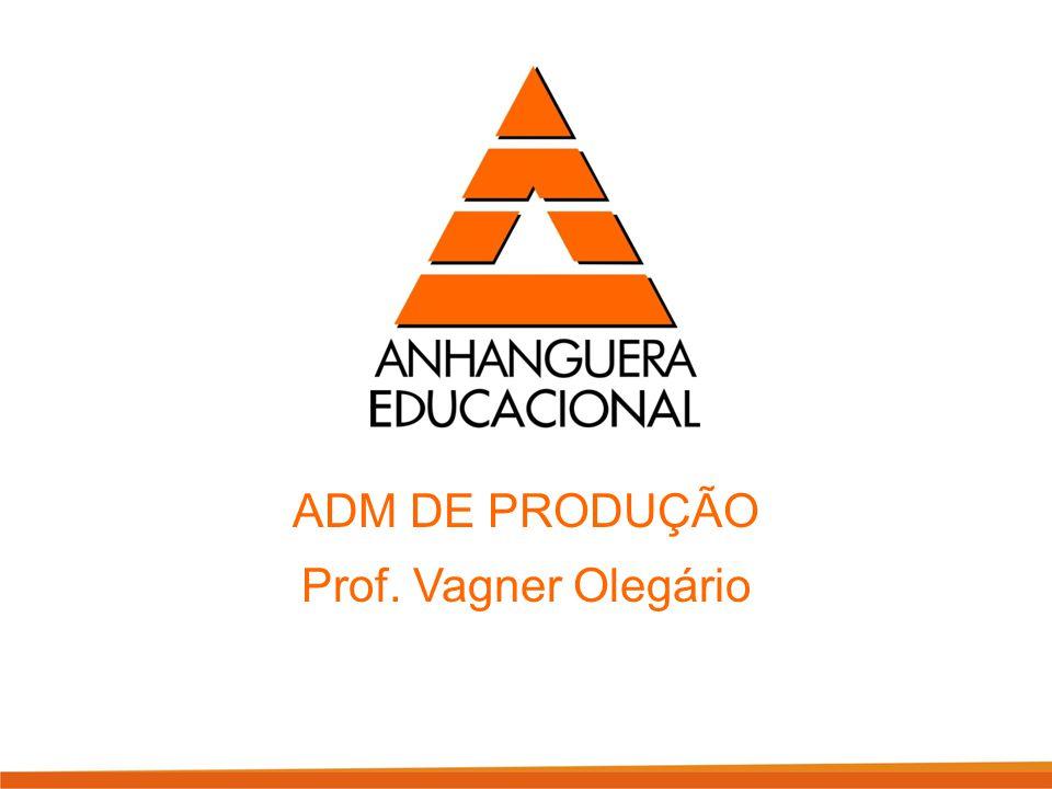 ADM DE PRODUÇÃO Prof. Vagner Olegário
