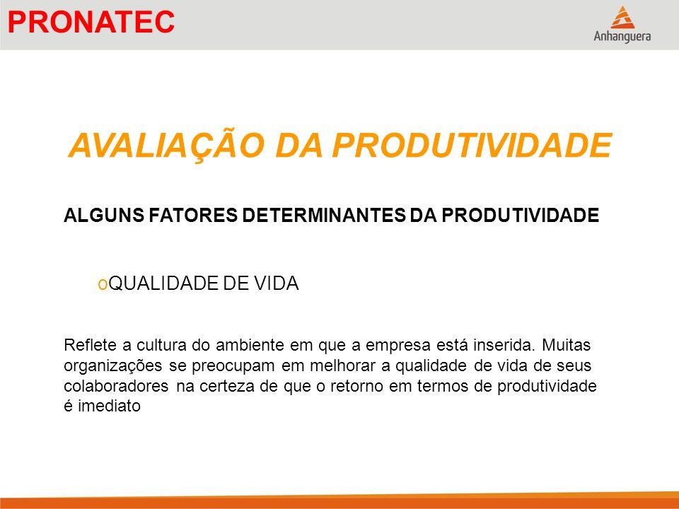 AVALIAÇÃO DA PRODUTIVIDADE ALGUNS FATORES DETERMINANTES DA PRODUTIVIDADE oQUALIDADE DE VIDA Reflete a cultura do ambiente em que a empresa está inseri