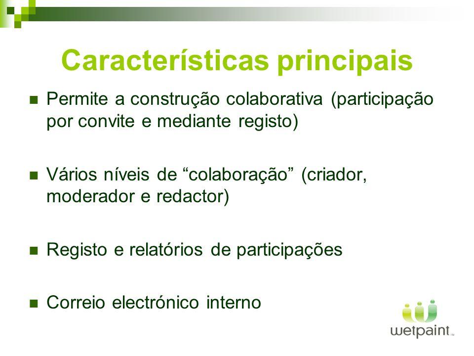 Características principais Permite a construção colaborativa (participação por convite e mediante registo) Vários níveis de colaboração (criador, moderador e redactor) Registo e relatórios de participações Correio electrónico interno