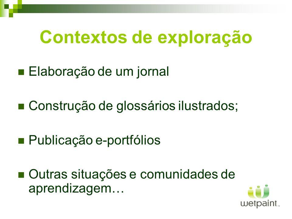 Contextos de exploração Elaboração de um jornal Construção de glossários ilustrados; Publicação e-portfólios Outras situações e comunidades de aprendizagem…
