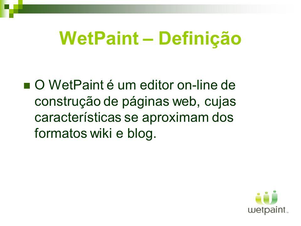 WetPaint – Definição O WetPaint é um editor on-line de construção de páginas web, cujas características se aproximam dos formatos wiki e blog.