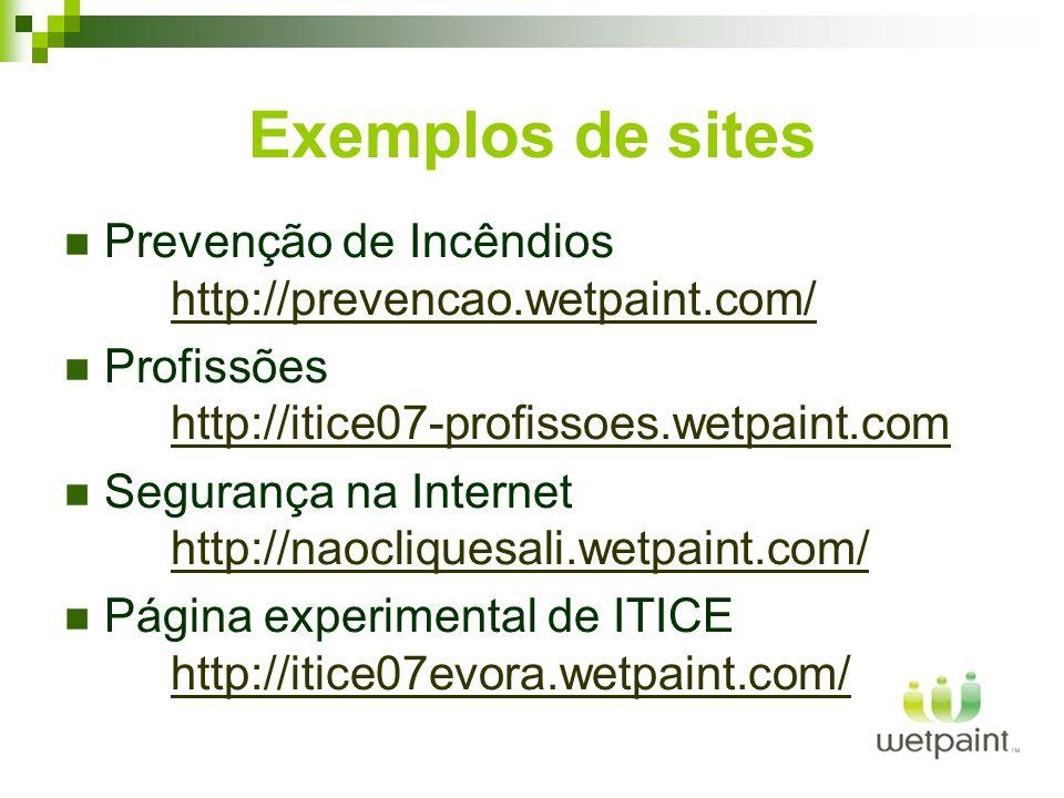Exemplos de sites Prevenção de Incêndios http://prevencao.wetpaint.com/ http://prevencao.wetpaint.com/ Profissões http://itice07-profissoes.wetpaint.com http://itice07-profissoes.wetpaint.com Segurança na Internet http://naocliquesali.wetpaint.com/ http://naocliquesali.wetpaint.com/ Página experimental de ITICE http://itice07evora.wetpaint.com/ http://itice07evora.wetpaint.com/