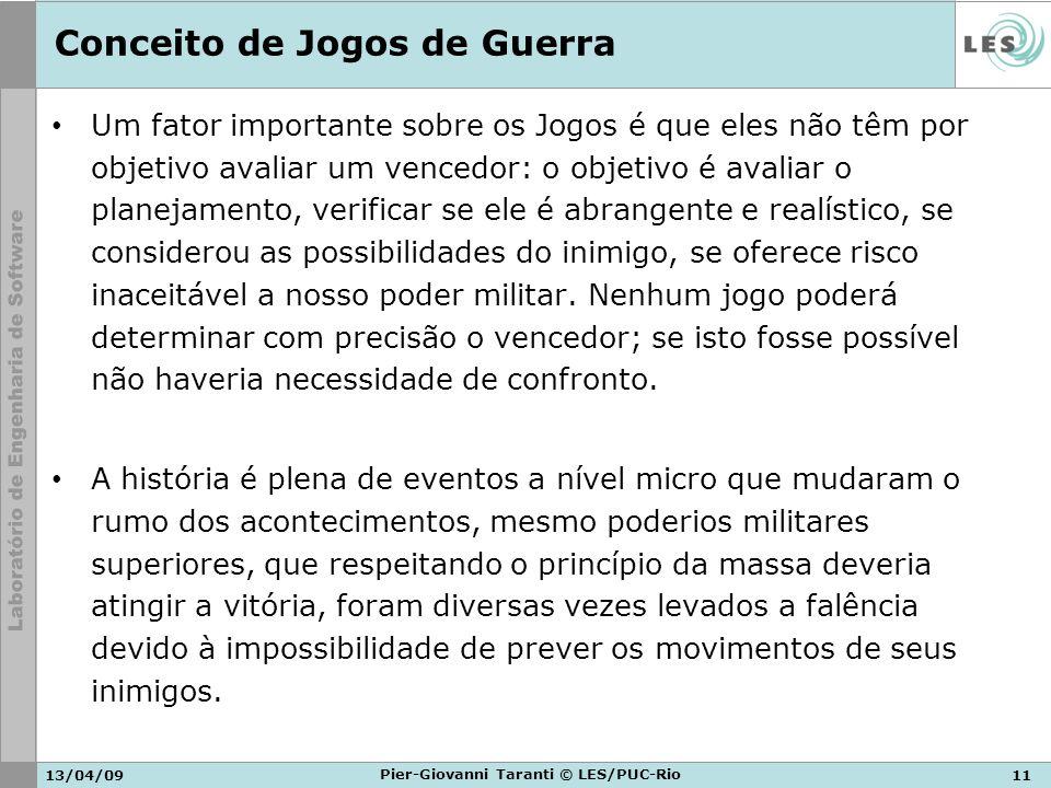 13/04/0911 Pier-Giovanni Taranti © LES/PUC-Rio Conceito de Jogos de Guerra Um fator importante sobre os Jogos é que eles não têm por objetivo avaliar