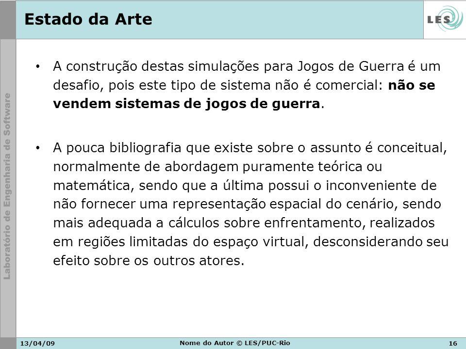 13/04/0916 Nome do Autor © LES/PUC-Rio Estado da Arte A construção destas simulações para Jogos de Guerra é um desafio, pois este tipo de sistema não