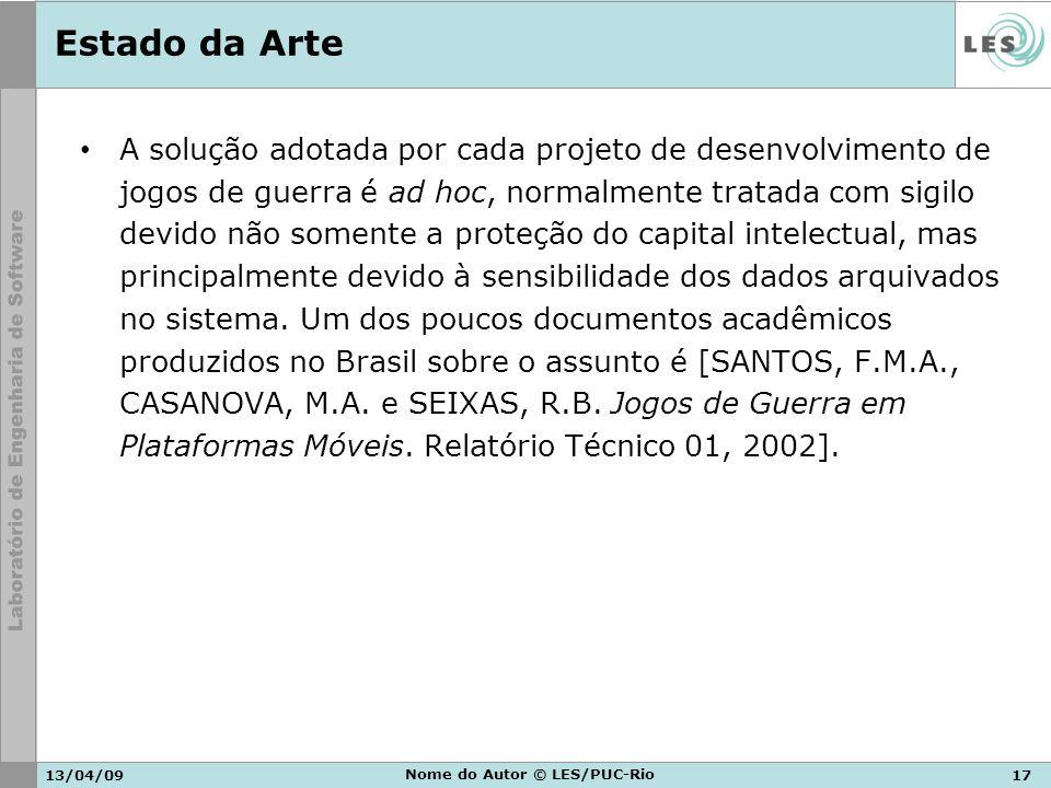 13/04/0917 Nome do Autor © LES/PUC-Rio Estado da Arte A solução adotada por cada projeto de desenvolvimento de jogos de guerra é ad hoc, normalmente t