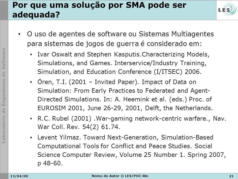 13/04/0921 Nome do Autor © LES/PUC-Rio Por que uma solução por SMA pode ser adequada? O uso de agentes de software ou Sistemas Multiagentes para siste