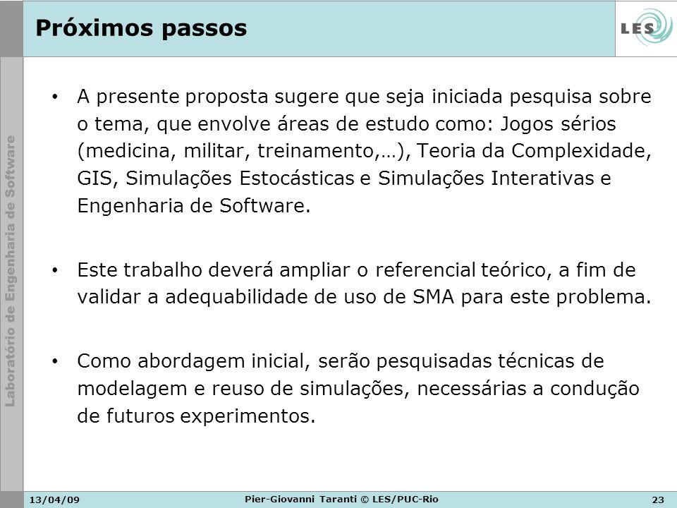 13/04/0923 Pier-Giovanni Taranti © LES/PUC-Rio Próximos passos A presente proposta sugere que seja iniciada pesquisa sobre o tema, que envolve áreas d