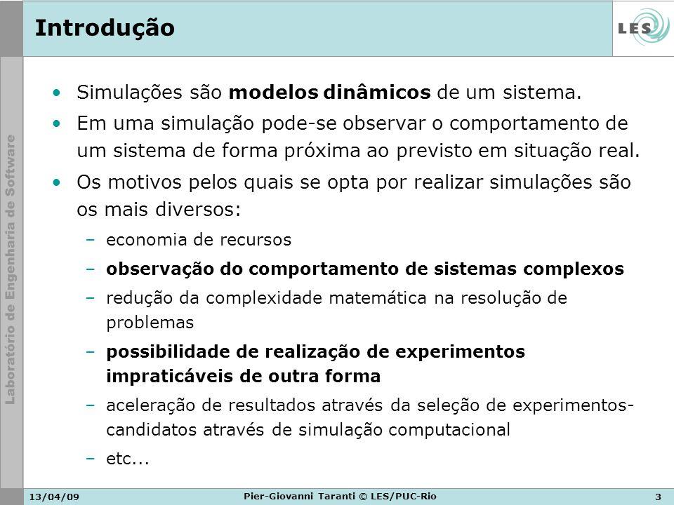 13/04/093 Pier-Giovanni Taranti © LES/PUC-Rio Introdução Simulações são modelos dinâmicos de um sistema. Em uma simulação pode-se observar o comportam