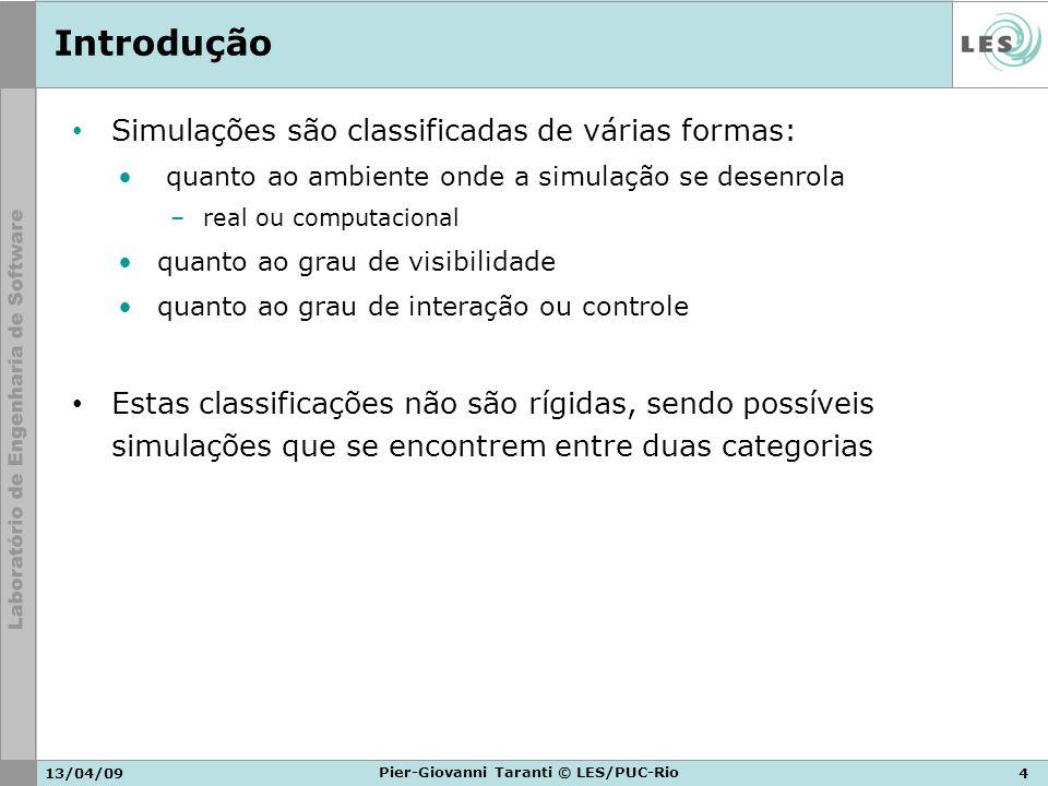 13/04/094 Pier-Giovanni Taranti © LES/PUC-Rio Introdução Simulações são classificadas de várias formas: quanto ao ambiente onde a simulação se desenro