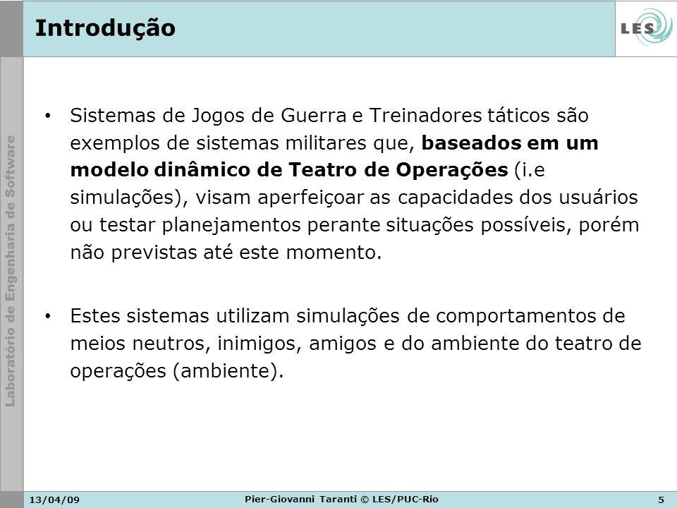 13/04/095 Pier-Giovanni Taranti © LES/PUC-Rio Introdução Sistemas de Jogos de Guerra e Treinadores táticos são exemplos de sistemas militares que, bas
