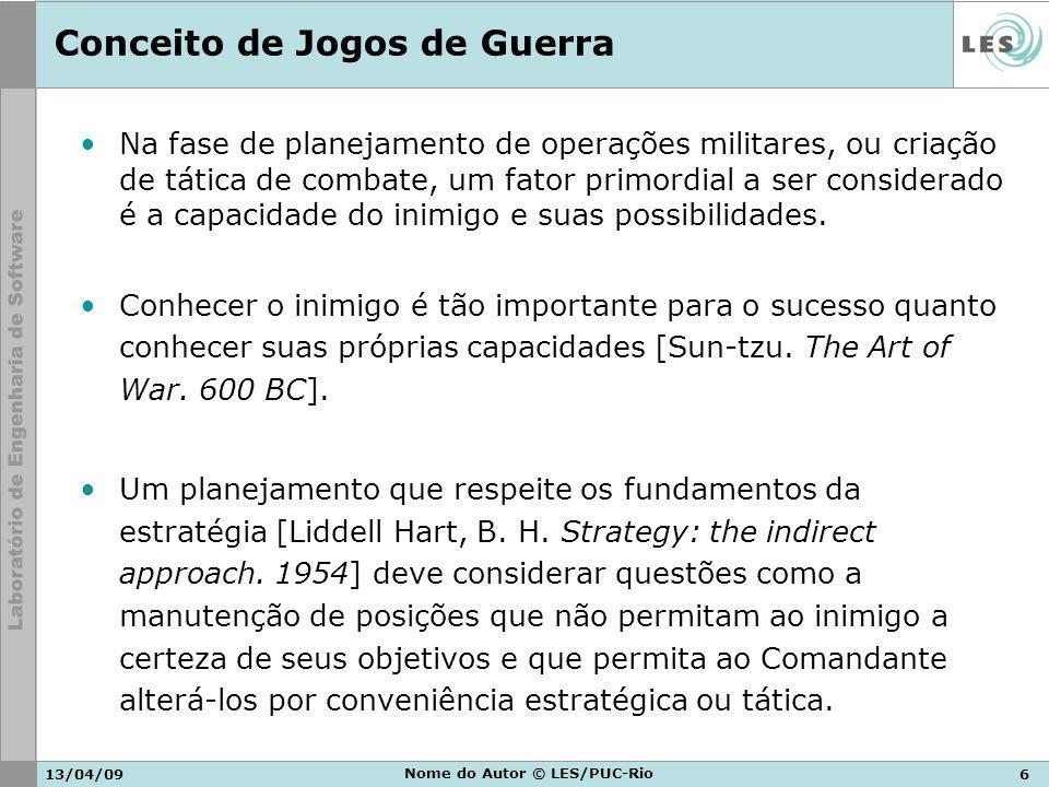 13/04/096 Nome do Autor © LES/PUC-Rio Conceito de Jogos de Guerra Na fase de planejamento de operações militares, ou criação de tática de combate, um