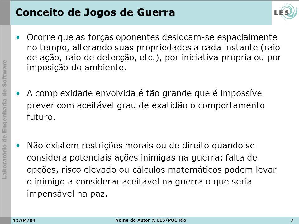 13/04/097 Nome do Autor © LES/PUC-Rio Conceito de Jogos de Guerra Ocorre que as forças oponentes deslocam-se espacialmente no tempo, alterando suas pr