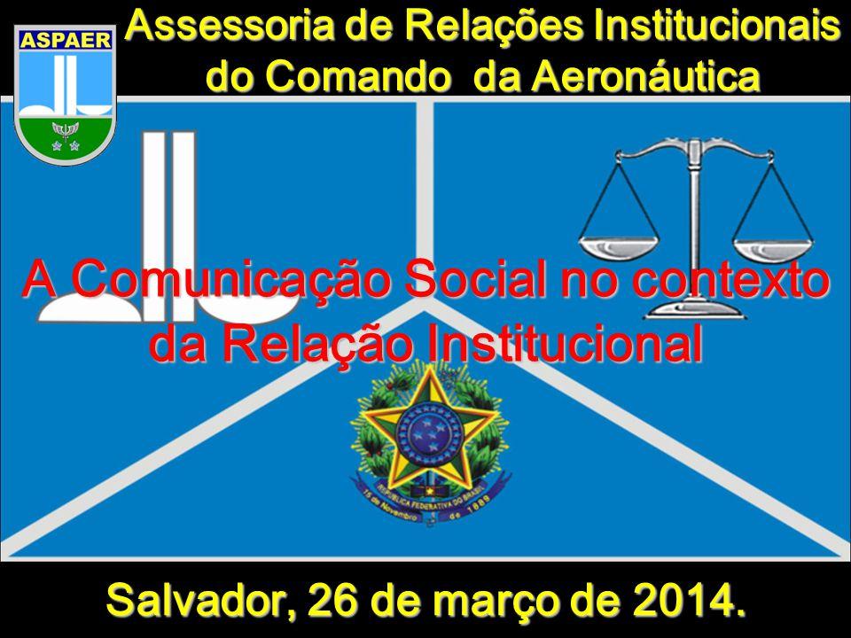 Objetivo 72 Identificar a importância e o papel desempenhado pela ASPAER no relacionamento institucional do Comando da Aeronáutica com os Poderes da República, sustentado sob a forma da comunicação.