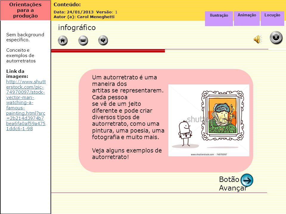 Orientações para a produção Conteúdo: O que é um autorretrato? Data: 24/01/2013 Versão: 1 Autor (a): Carol Meneghetti navegação Ilustração sim Animaçã