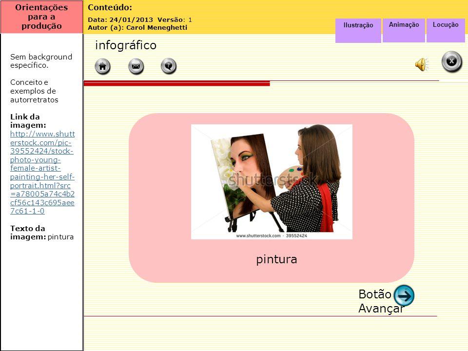 Orientações para a produção Conteúdo: Data: 24/01/2013 Versão: 1 Autor (a): Carol Meneghetti navegação Ilustração AnimaçãoLocução Botão Avançar infogr