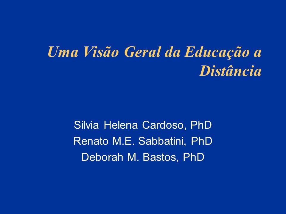 Uma Visão Geral da Educação a Distância Silvia Helena Cardoso, PhD Renato M.E.