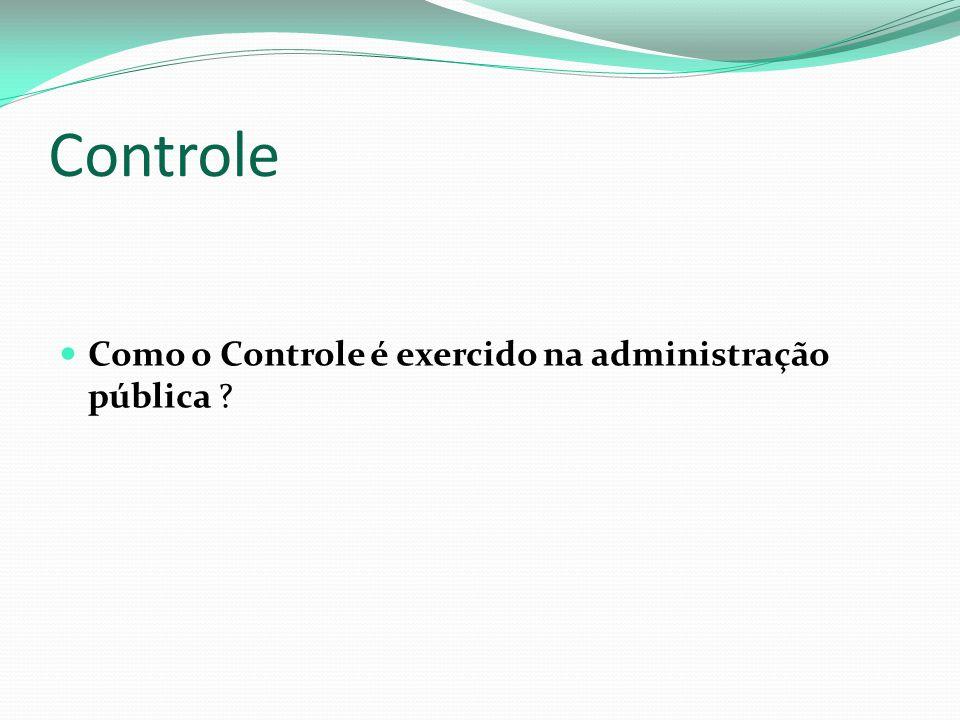 Controle Como o Controle é exercido na administração pública ?