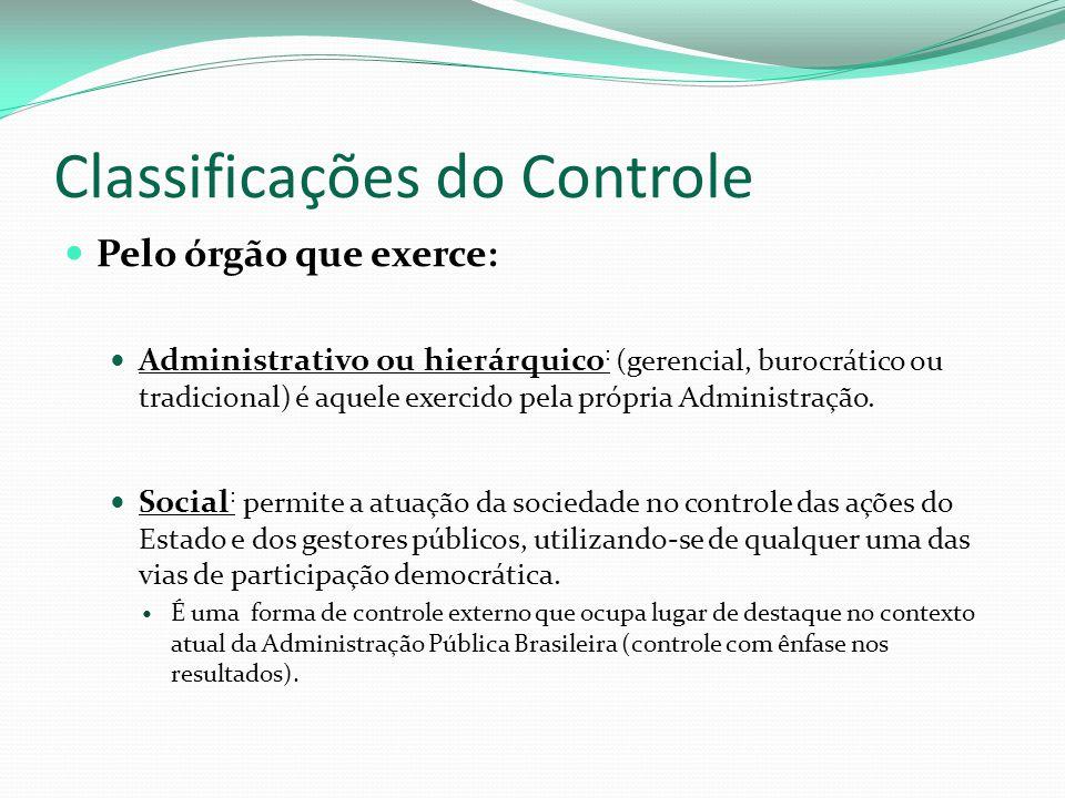 Classificações do Controle Pelo órgão que exerce: Administrativo ou hierárquico : (gerencial, burocrático ou tradicional) é aquele exercido pela própria Administração.