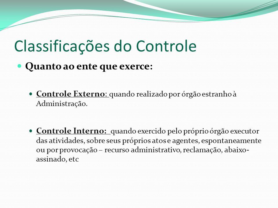 Classificações do Controle Quanto ao ente que exerce: Controle Externo: quando realizado por órgão estranho à Administração. Controle Interno: quando