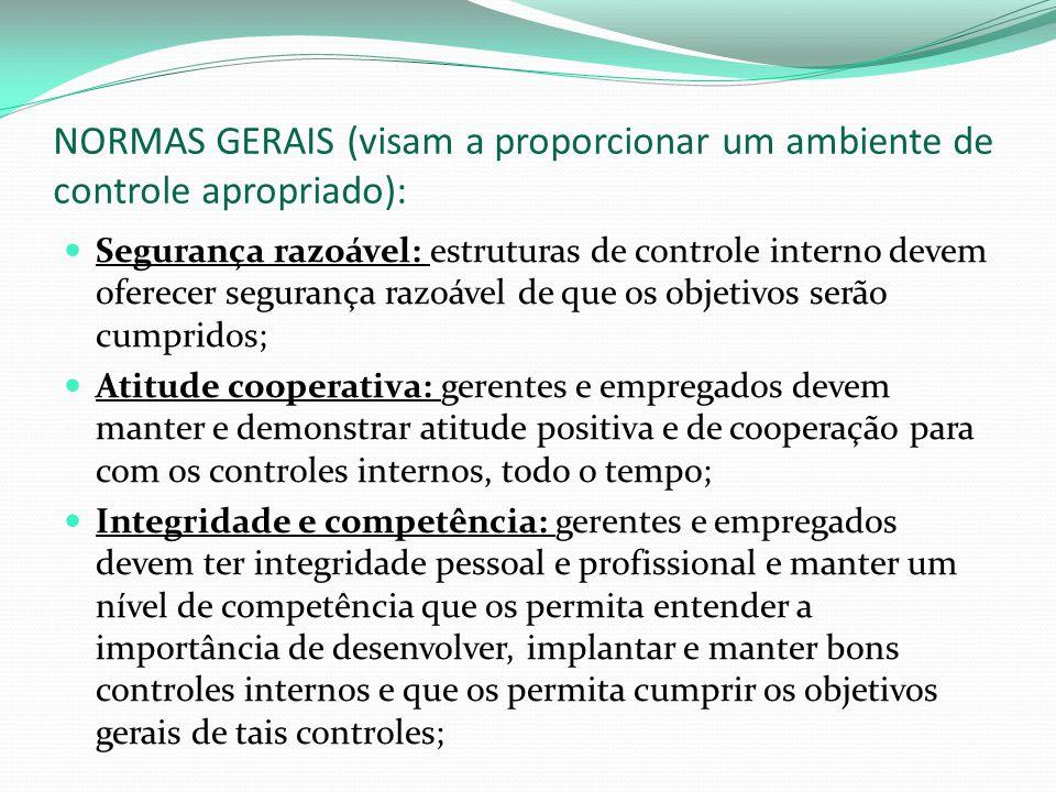 NORMAS GERAIS (visam a proporcionar um ambiente de controle apropriado): Segurança razoável: estruturas de controle interno devem oferecer segurança r