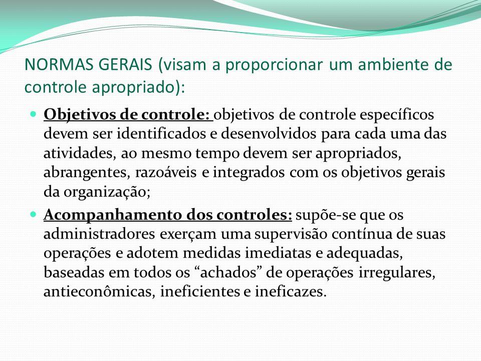 NORMAS GERAIS (visam a proporcionar um ambiente de controle apropriado): Objetivos de controle: objetivos de controle específicos devem ser identifica
