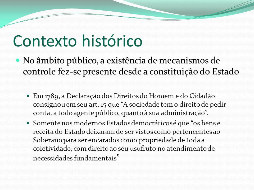 Contexto histórico No âmbito público, a existência de mecanismos de controle fez-se presente desde a constituição do Estado Em 1789, a Declaração dos Direitos do Homem e do Cidadão consignou em seu art.