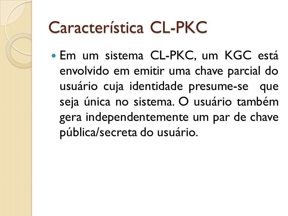 Característica CL-PKC Em um sistema CL-PKC, um KGC está envolvido em emitir uma chave parcial do usuário cuja identidade presume-se que seja única no sistema.
