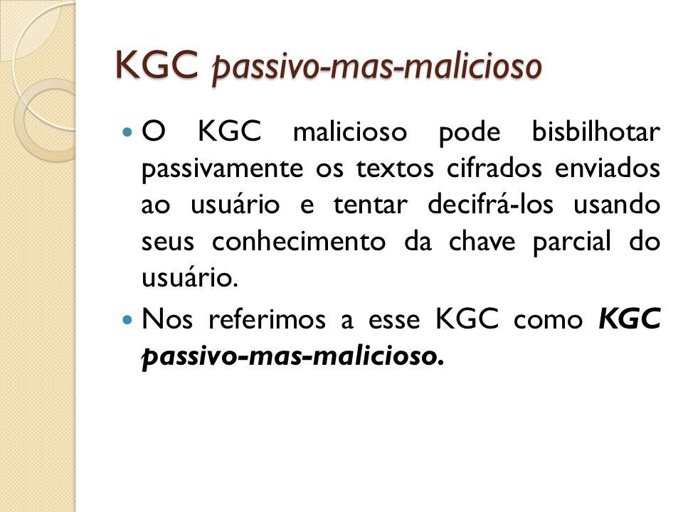 KGC passivo-mas-malicioso O KGC malicioso pode bisbilhotar passivamente os textos cifrados enviados ao usuário e tentar decifrá-los usando seus conhecimento da chave parcial do usuário.