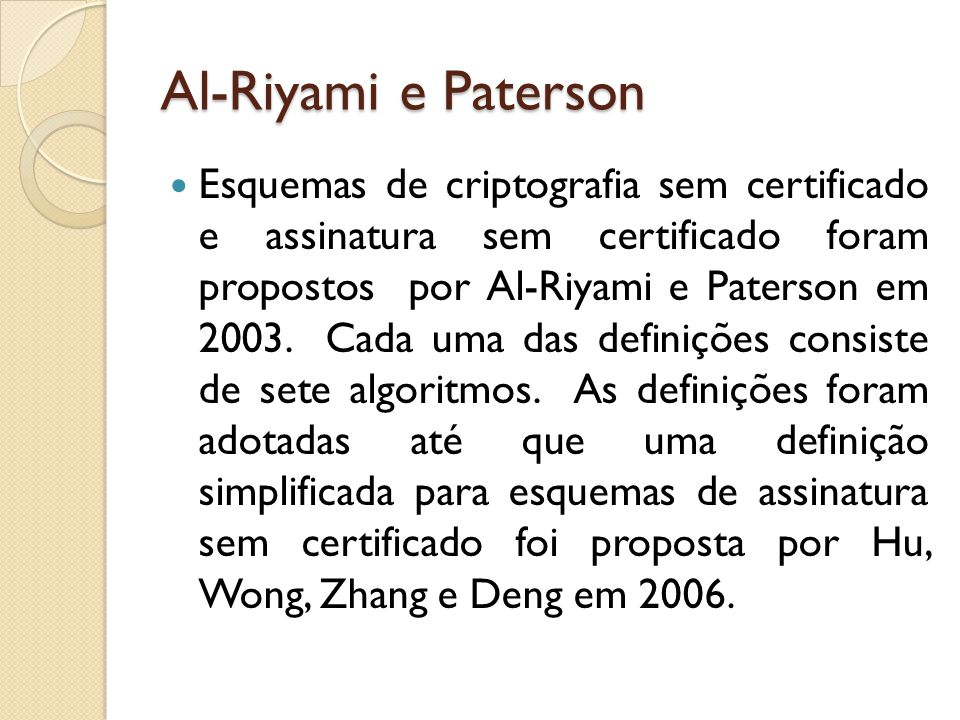 Al-Riyami e Paterson Esquemas de criptografia sem certificado e assinatura sem certificado foram propostos por Al-Riyami e Paterson em 2003.