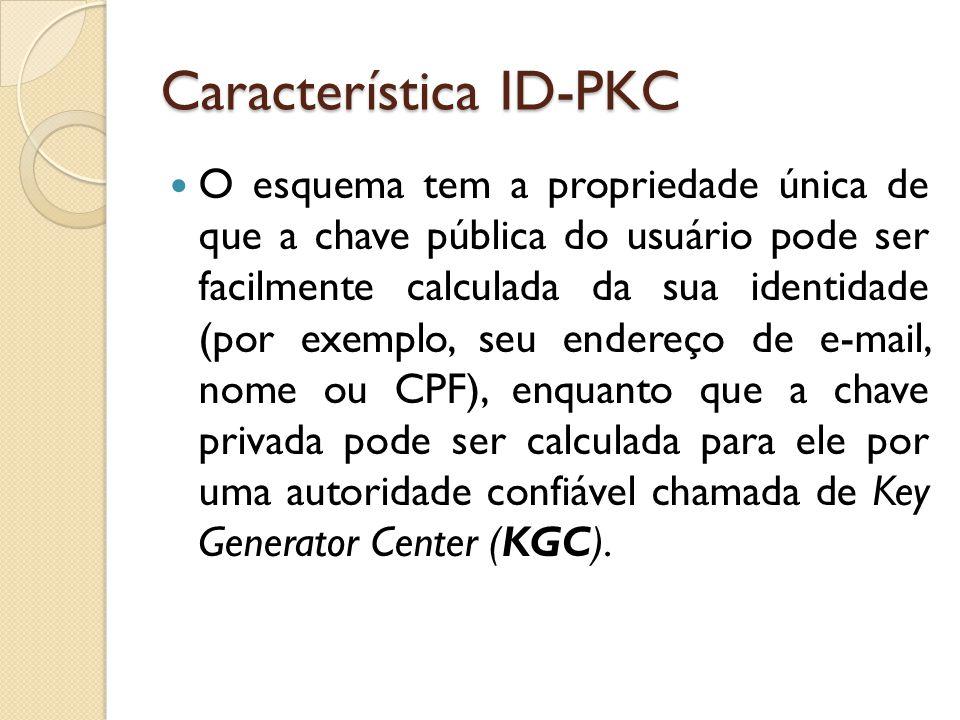 Característica ID-PKC O esquema tem a propriedade única de que a chave pública do usuário pode ser facilmente calculada da sua identidade (por exemplo, seu endereço de e-mail, nome ou CPF), enquanto que a chave privada pode ser calculada para ele por uma autoridade confiável chamada de Key Generator Center (KGC).
