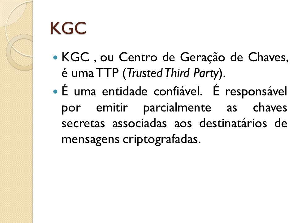 KGC KGC, ou Centro de Geração de Chaves, é uma TTP (Trusted Third Party).