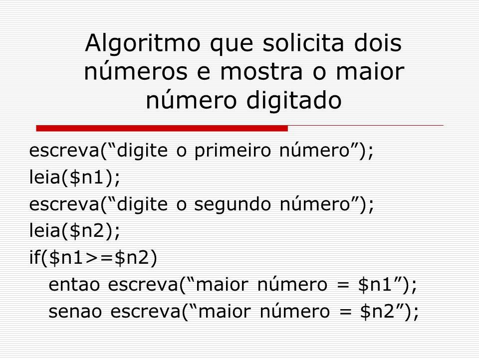 """Algoritmo que solicita dois números e mostra o maior número digitado escreva(""""digite o primeiro número""""); leia($n1); escreva(""""digite o segundo número"""""""
