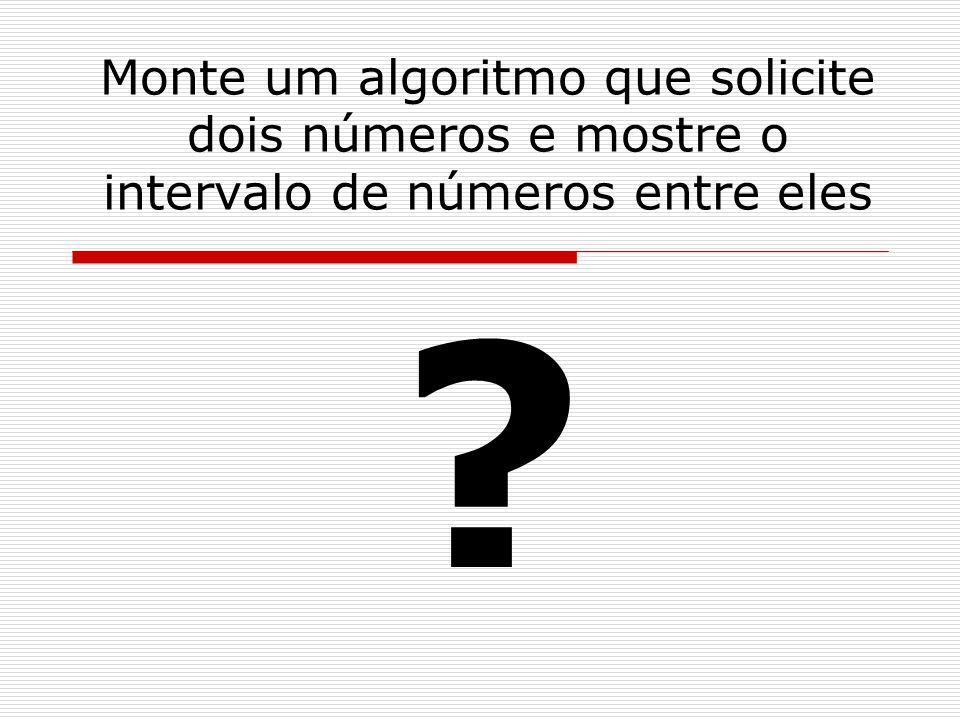 Monte um algoritmo que solicite dois números e mostre o intervalo de números entre eles ?