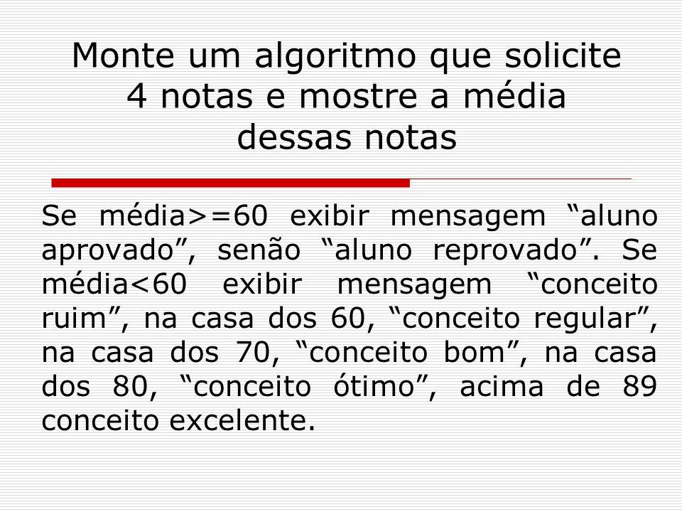 """Monte um algoritmo que solicite 4 notas e mostre a média dessas notas Se média>=60 exibir mensagem """"aluno aprovado"""", senão """"aluno reprovado"""". Se média"""