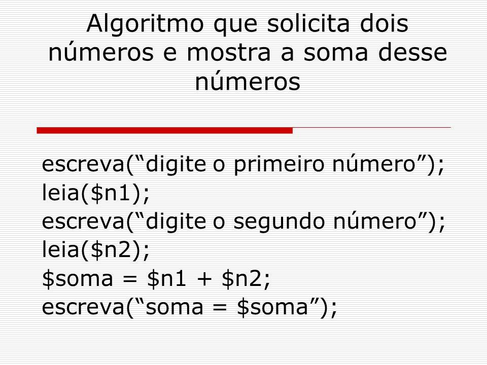 """Algoritmo que solicita dois números e mostra a soma desse números escreva(""""digite o primeiro número""""); leia($n1); escreva(""""digite o segundo número"""");"""